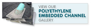 View our polyethylene embedded channel gallery.